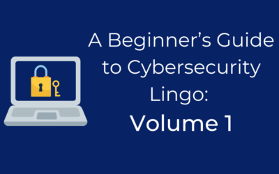 A Beginner's Guide to Cybersecurity Lingo: Volume 1